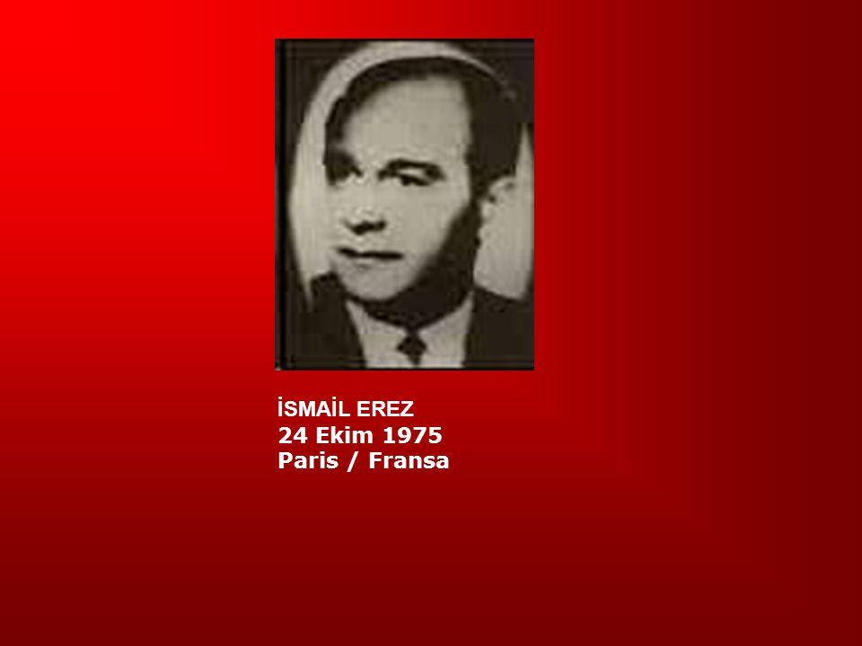 İSMAİL EREZ 24 Ekim 1975 Paris / Fransa