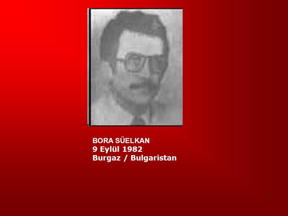 BORA SÜELKAN 9 Eylül 1982 Burgaz / Bulgaristan