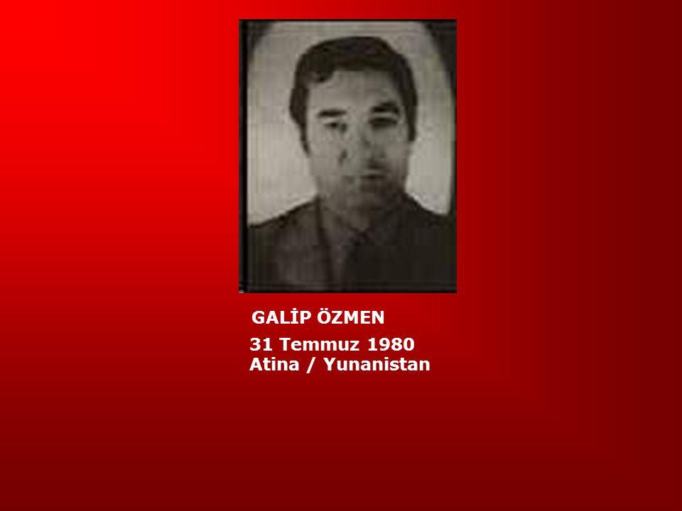 GALİP ÖZMEN 31 Temmuz 1980 Atina / Yunanistan