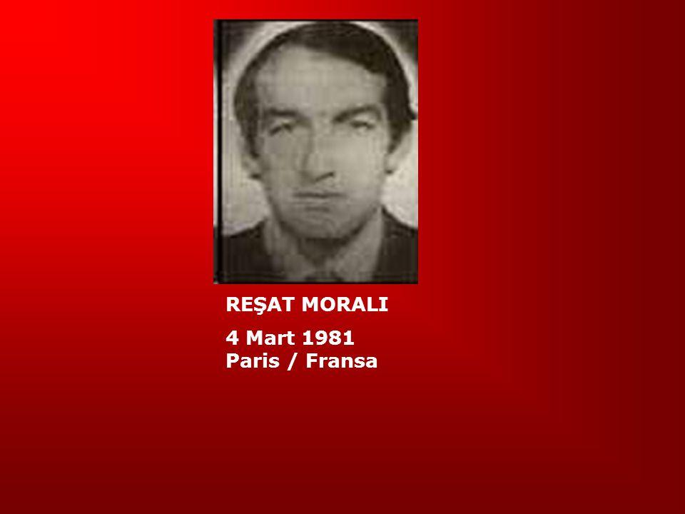 REŞAT MORALI 4 Mart 1981 Paris / Fransa