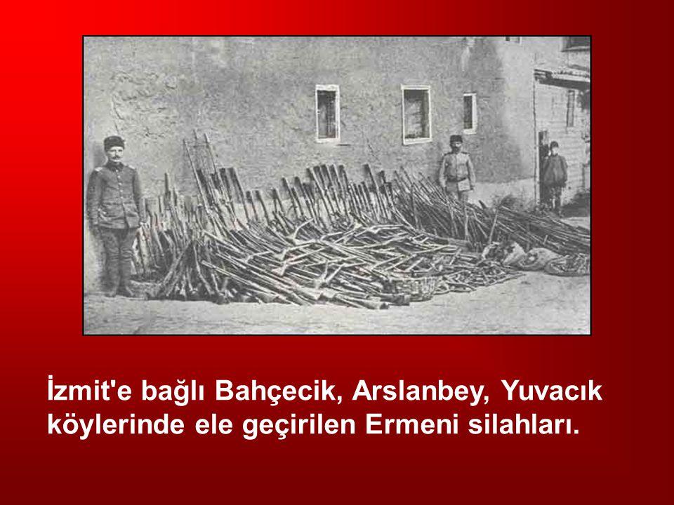 İzmit e bağlı Bahçecik, Arslanbey, Yuvacık köylerinde ele geçirilen Ermeni silahları.