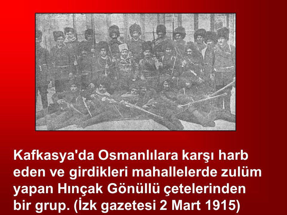 Kafkasya da Osmanlılara karşı harb eden ve girdikleri mahallelerde zulüm yapan Hınçak Gönüllü çetelerinden bir grup.