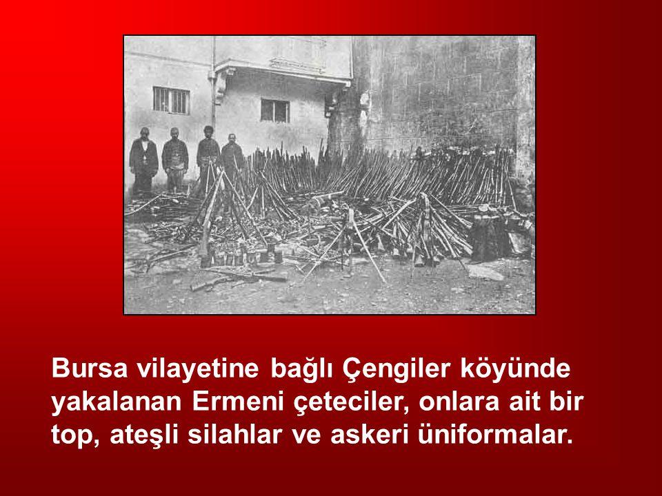 Bursa vilayetine bağlı Çengiler köyünde yakalanan Ermeni çeteciler, onlara ait bir top, ateşli silahlar ve askeri üniformalar.