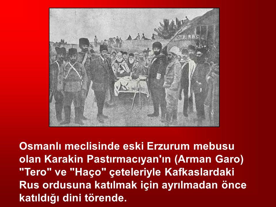 Osmanlı meclisinde eski Erzurum mebusu olan Karakin Pastırmacıyan ın (Arman Garo) Tero ve Haço çeteleriyle Kafkaslardaki Rus ordusuna katılmak için ayrılmadan önce katıldığı dini törende.