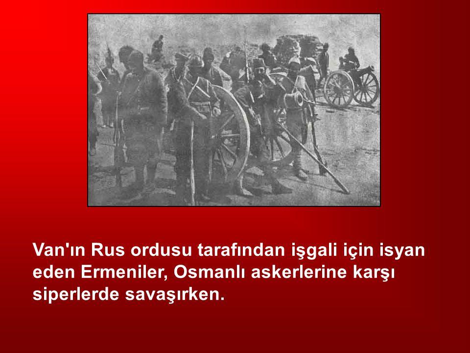 Van ın Rus ordusu tarafından işgali için isyan eden Ermeniler, Osmanlı askerlerine karşı siperlerde savaşırken.