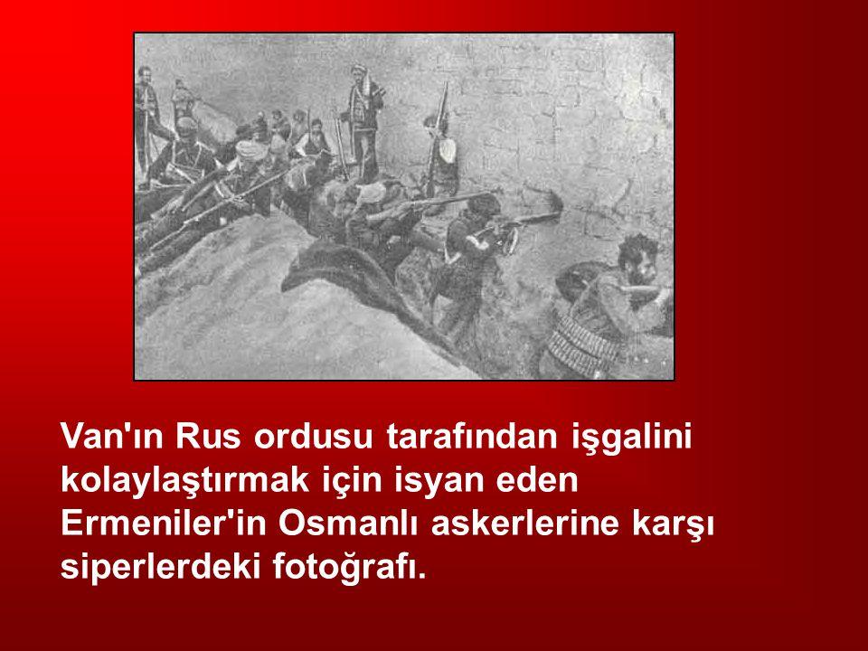 Van ın Rus ordusu tarafından işgalini kolaylaştırmak için isyan eden Ermeniler in Osmanlı askerlerine karşı siperlerdeki fotoğrafı.