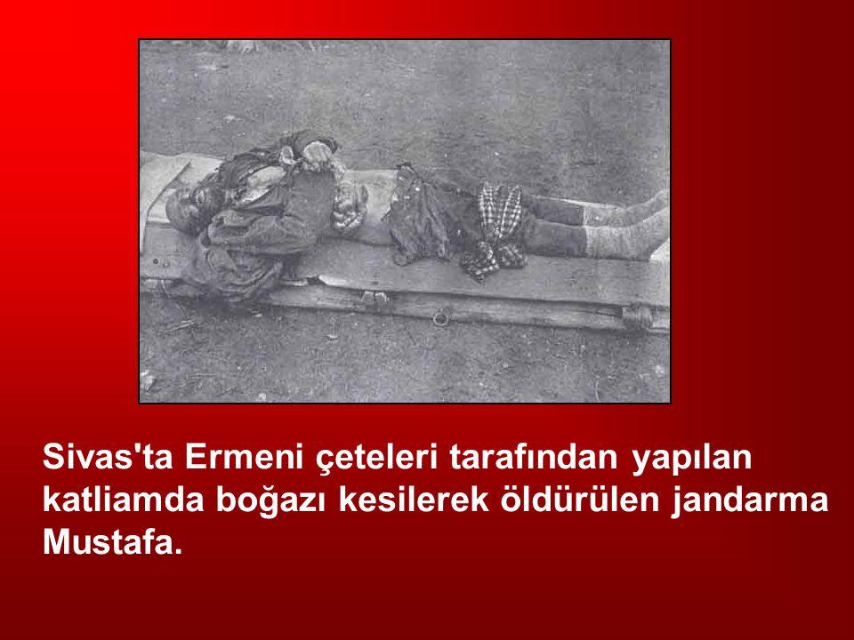 Sivas ta Ermeni çeteleri tarafından yapılan katliamda boğazı kesilerek öldürülen jandarma Mustafa.