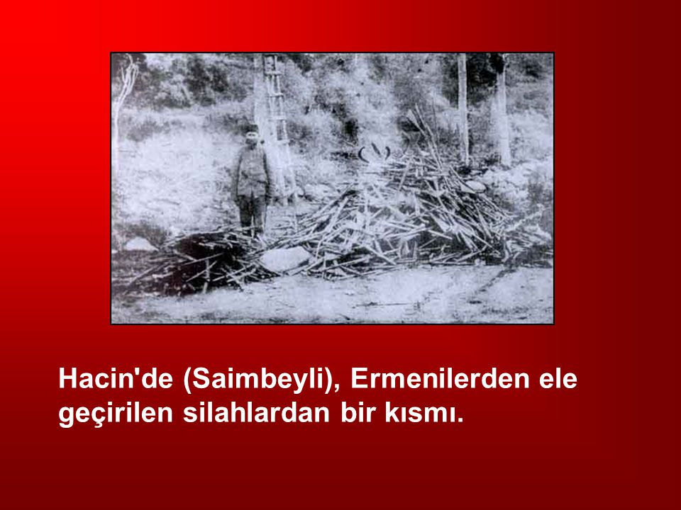 Hacin de (Saimbeyli), Ermenilerden ele geçirilen silahlardan bir kısmı.