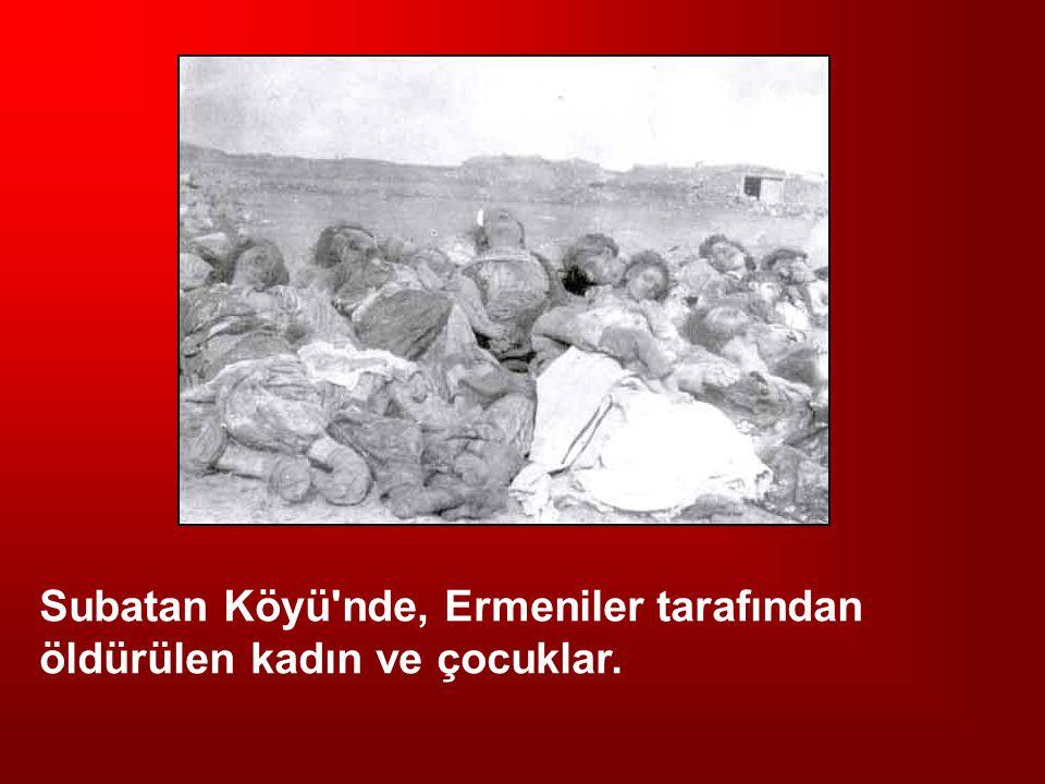 Subatan Köyü nde, Ermeniler tarafından öldürülen kadın ve çocuklar.