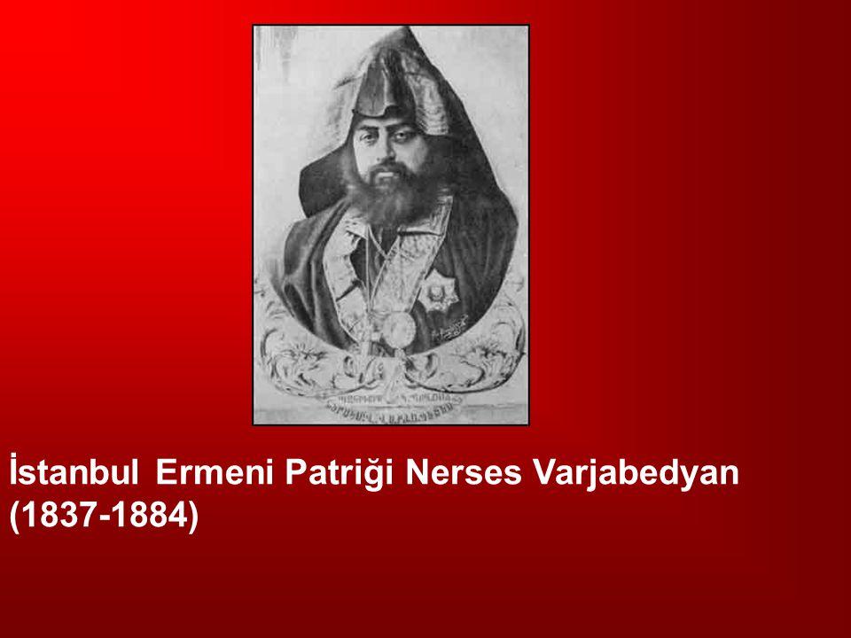 İstanbul Ermeni Patriği Nerses Varjabedyan (1837-1884)