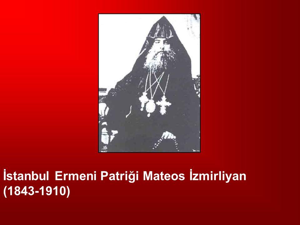 İstanbul Ermeni Patriği Mateos İzmirliyan (1843-1910)