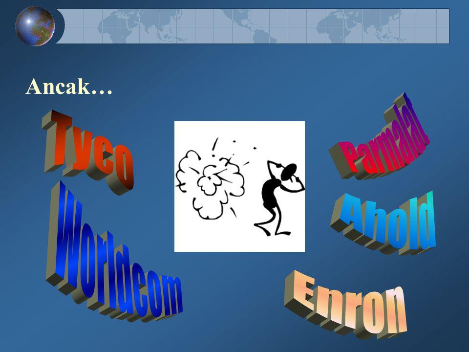 Ancak… Parmalat Tyco Ahold Worldcom Enron
