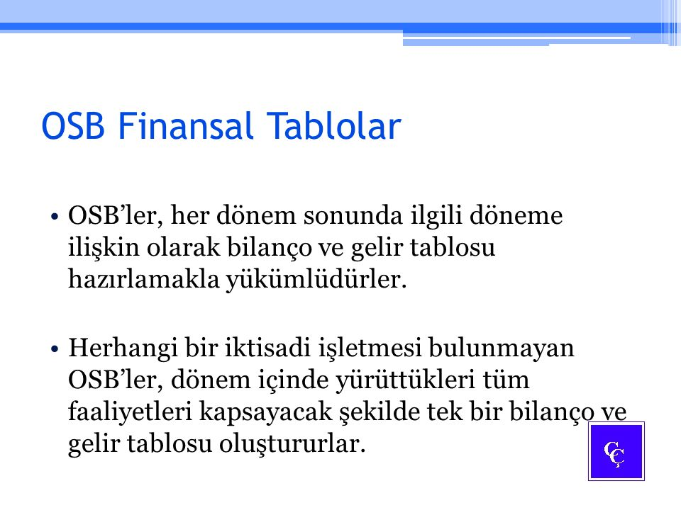 OSB Finansal Tablolar OSB'ler, her dönem sonunda ilgili döneme ilişkin olarak bilanço ve gelir tablosu hazırlamakla yükümlüdürler.
