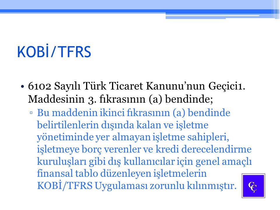KOBİ/TFRS 6102 Sayılı Türk Ticaret Kanunu'nun Geçici1. Maddesinin 3. fıkrasının (a) bendinde;
