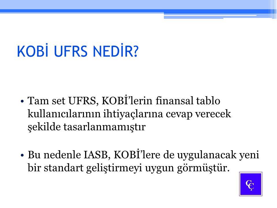 KOBİ UFRS NEDİR Tam set UFRS, KOBİ'lerin finansal tablo kullanıcılarının ihtiyaçlarına cevap verecek şekilde tasarlanmamıştır.
