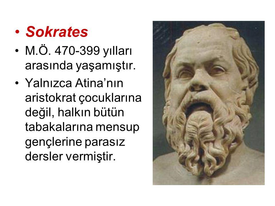 Sokrates M.Ö. 470-399 yılları arasında yaşamıştır.