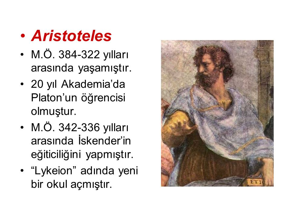 Aristoteles M.Ö. 384-322 yılları arasında yaşamıştır.
