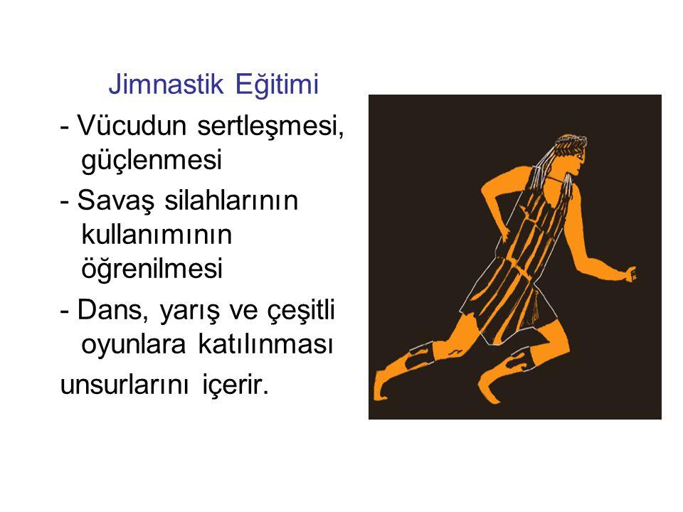 Jimnastik Eğitimi - Vücudun sertleşmesi, güçlenmesi. - Savaş silahlarının kullanımının öğrenilmesi.