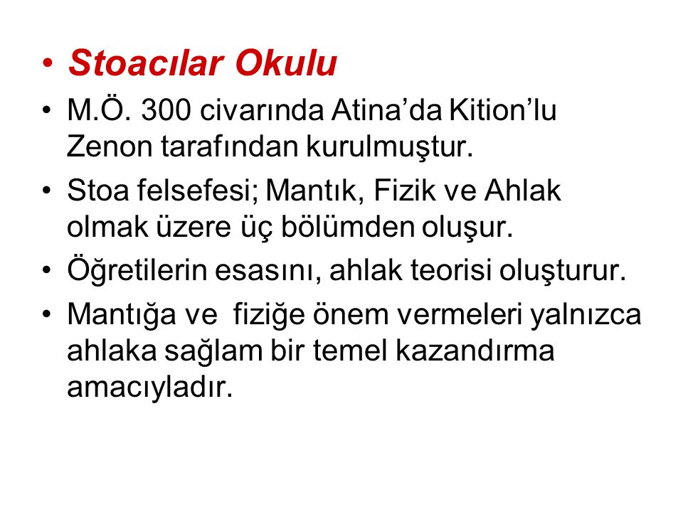 Stoacılar Okulu M.Ö. 300 civarında Atina'da Kition'lu Zenon tarafından kurulmuştur.