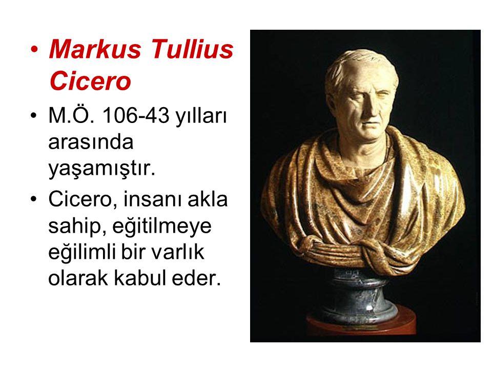 Markus Tullius Cicero M.Ö. 106-43 yılları arasında yaşamıştır.