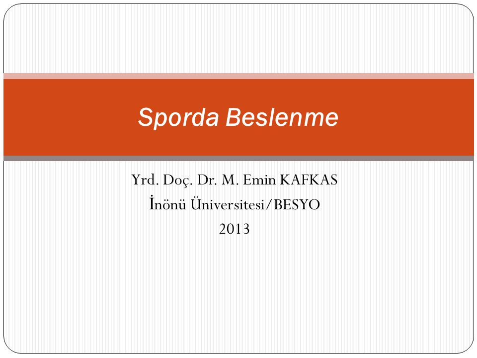 Yrd. Doç. Dr. M. Emin KAFKAS İnönü Üniversitesi/BESYO 2013