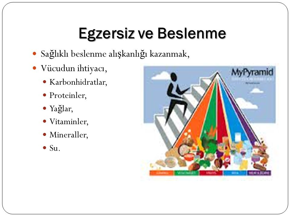 Egzersiz ve Beslenme Sağlıklı beslenme alışkanlığı kazanmak,