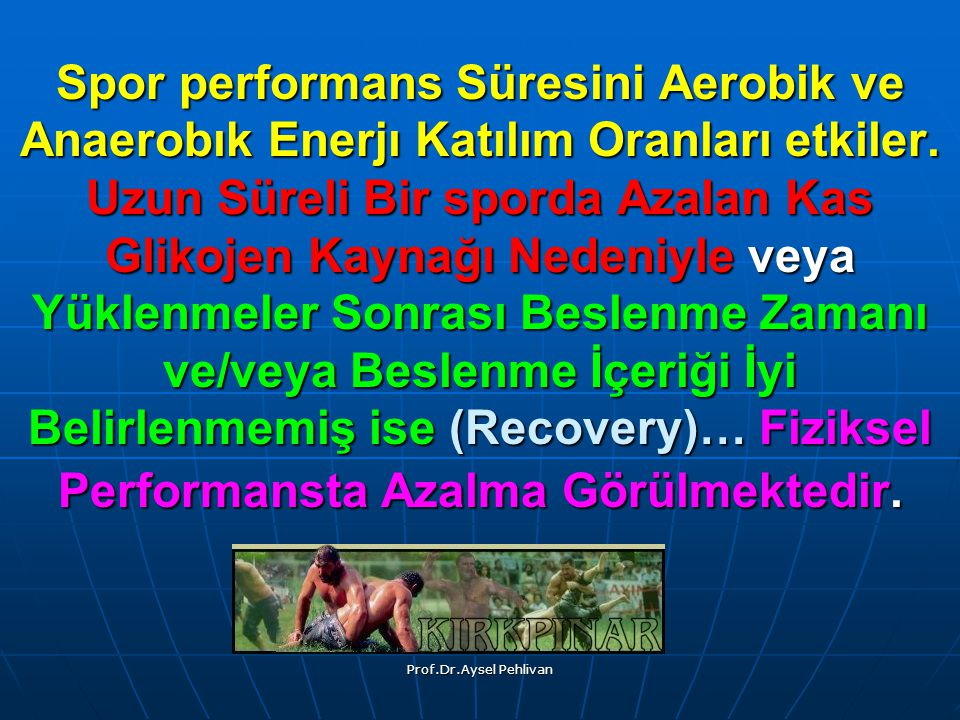 Spor performans Süresini Aerobik ve Anaerobık Enerjı Katılım Oranları etkiler. Uzun Süreli Bir sporda Azalan Kas Glikojen Kaynağı Nedeniyle veya Yüklenmeler Sonrası Beslenme Zamanı ve/veya Beslenme İçeriği İyi Belirlenmemiş ise (Recovery)… Fiziksel Performansta Azalma Görülmektedir.