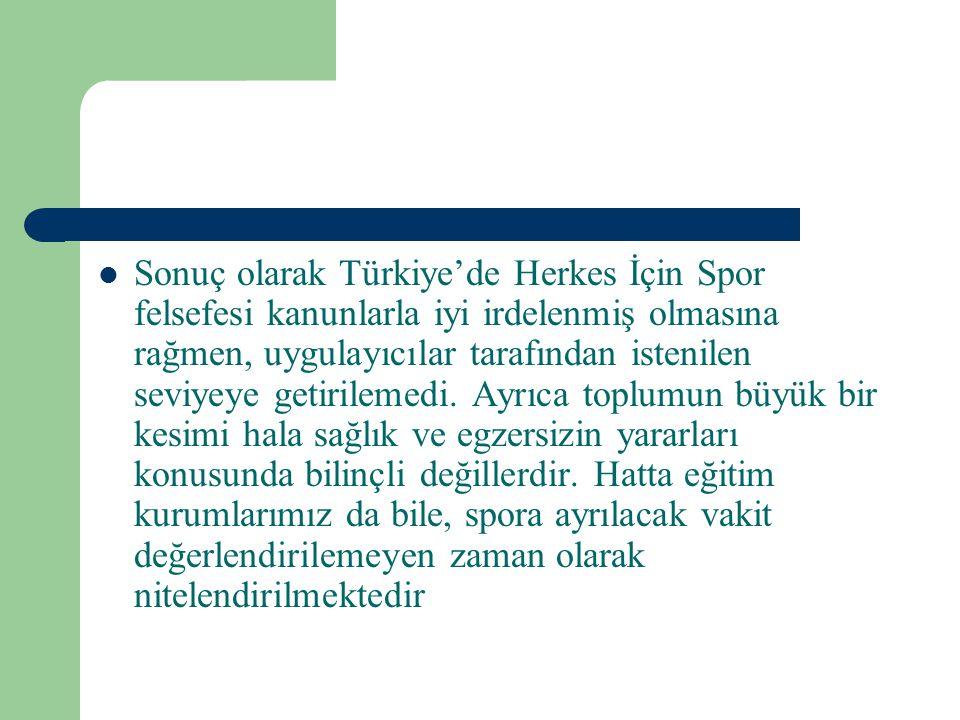 Sonuç olarak Türkiye'de Herkes İçin Spor felsefesi kanunlarla iyi irdelenmiş olmasına rağmen, uygulayıcılar tarafından istenilen seviyeye getirilemedi.