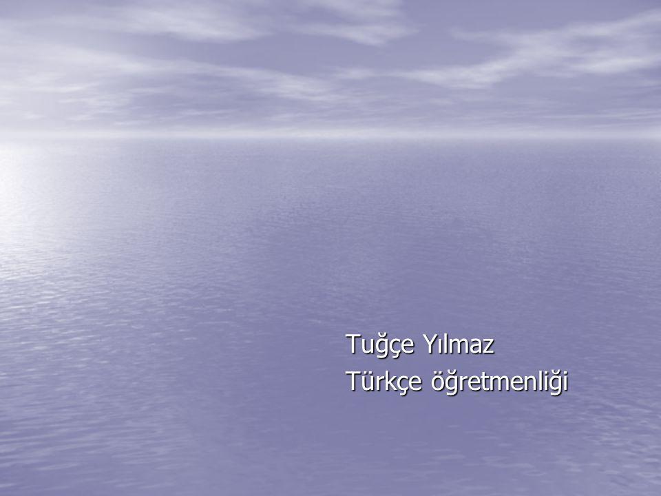 Tuğçe Yılmaz Türkçe öğretmenliği
