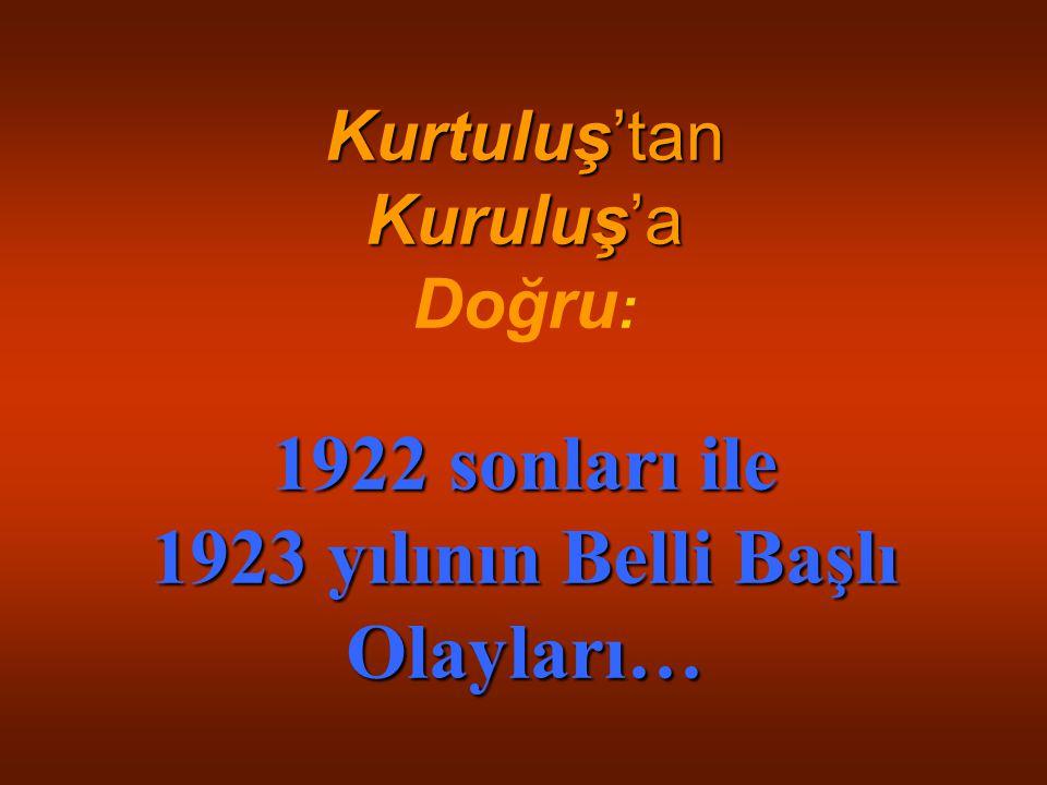 Kurtuluş'tan Kuruluş'a Doğru: 1922 sonları ile 1923 yılının Belli Başlı Olayları…