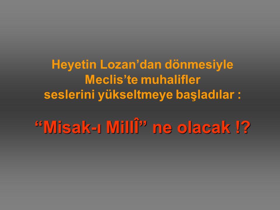 Heyetin Lozan'dan dönmesiyle Meclis'te muhalifler seslerini yükseltmeye başladılar : Misak-ı MillÎ ne olacak !