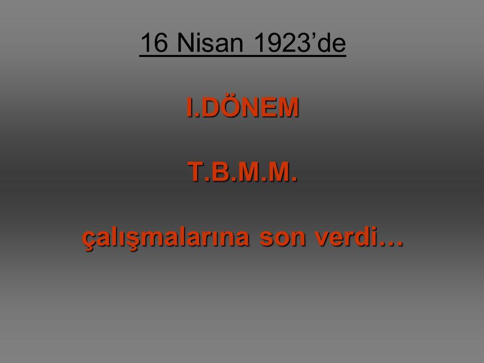 16 Nisan 1923'de I.DÖNEM T.B.M.M. çalışmalarına son verdi…