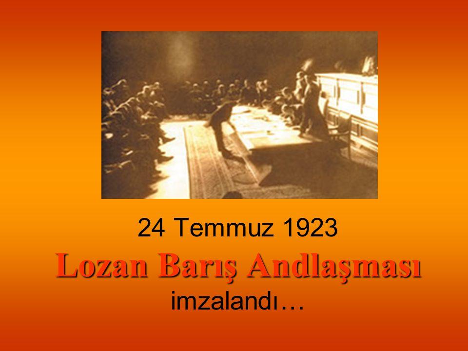 24 Temmuz 1923 Lozan Barış Andlaşması imzalandı…