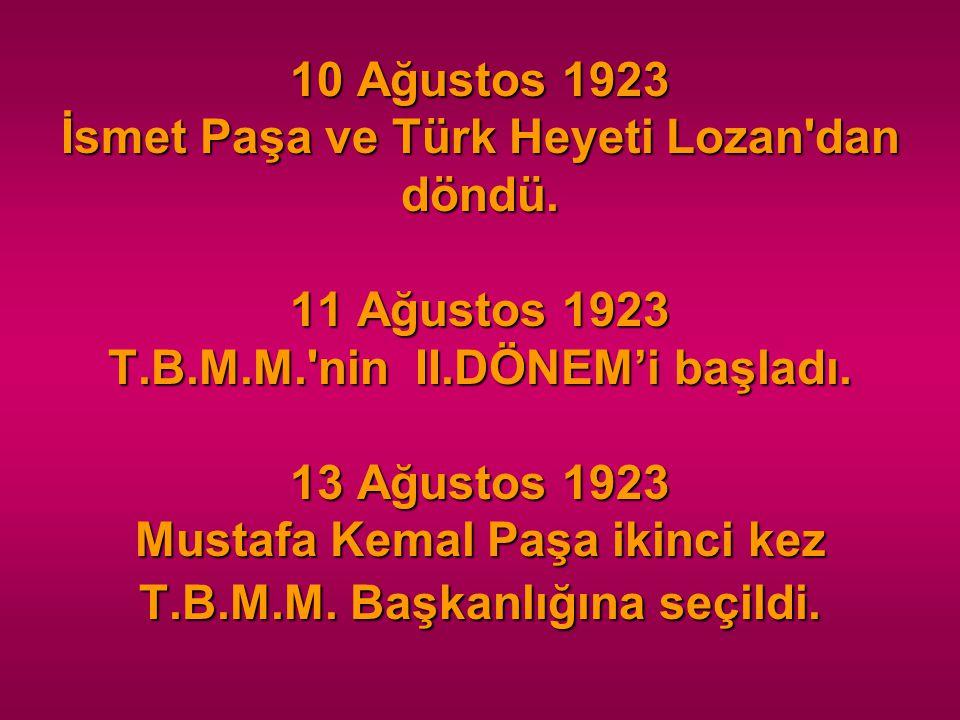 10 Ağustos 1923 İsmet Paşa ve Türk Heyeti Lozan dan döndü