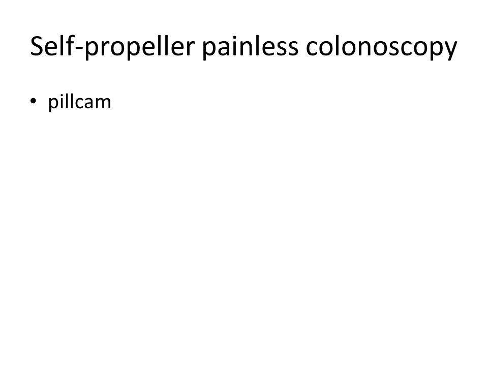Self-propeller painless colonoscopy