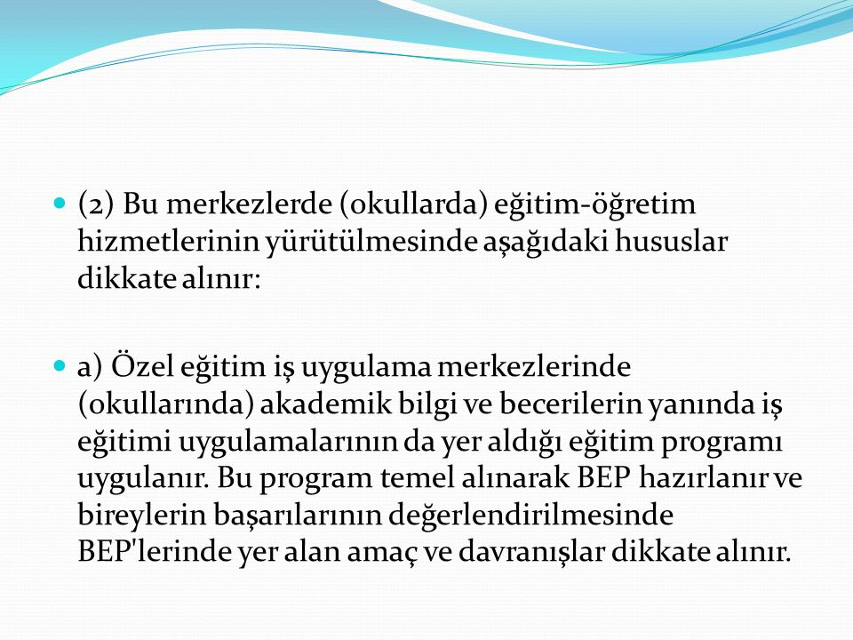 (2) Bu merkezlerde (okullarda) eğitim-öğretim hizmetlerinin yürütülmesinde aşağıdaki hususlar dikkate alınır: