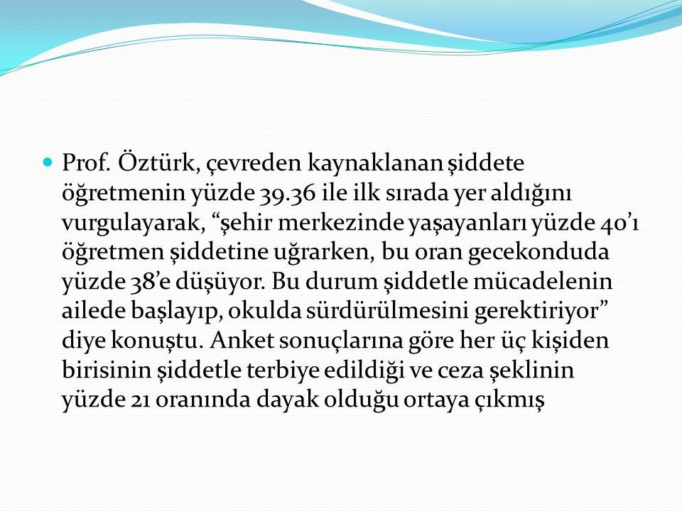 Prof. Öztürk, çevreden kaynaklanan şiddete öğretmenin yüzde 39