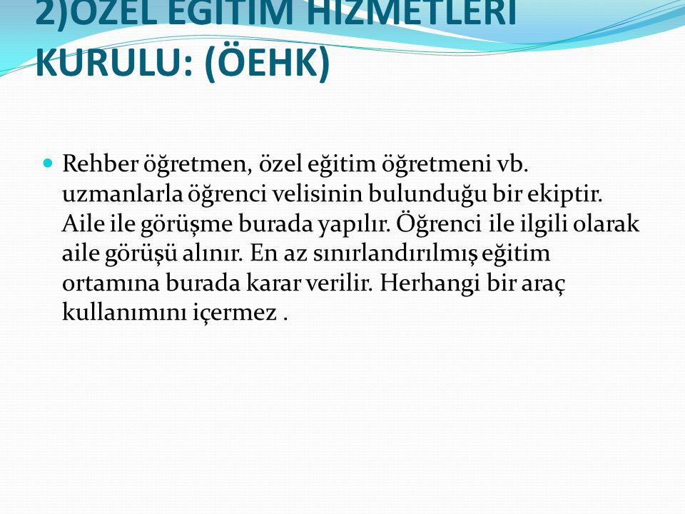 2)ÖZEL EĞİTİM HİZMETLERİ KURULU: (ÖEHK)