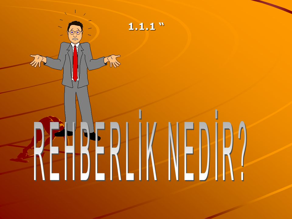 1.1.1 REHBERLİK NEDİR