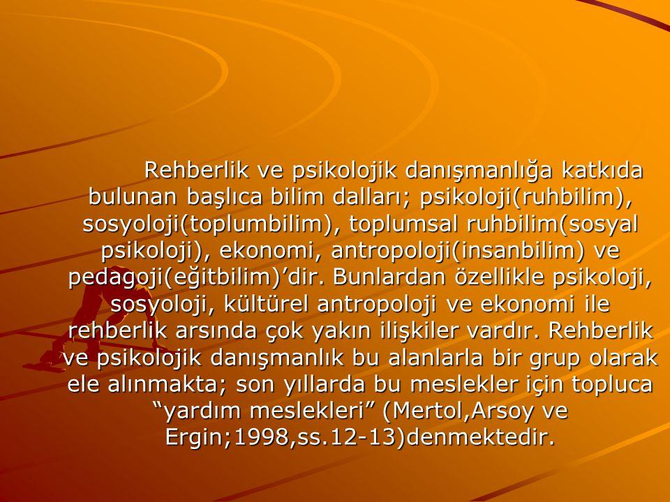Rehberlik ve psikolojik danışmanlığa katkıda bulunan başlıca bilim dalları; psikoloji(ruhbilim), sosyoloji(toplumbilim), toplumsal ruhbilim(sosyal psikoloji), ekonomi, antropoloji(insanbilim) ve pedagoji(eğitbilim)'dir.