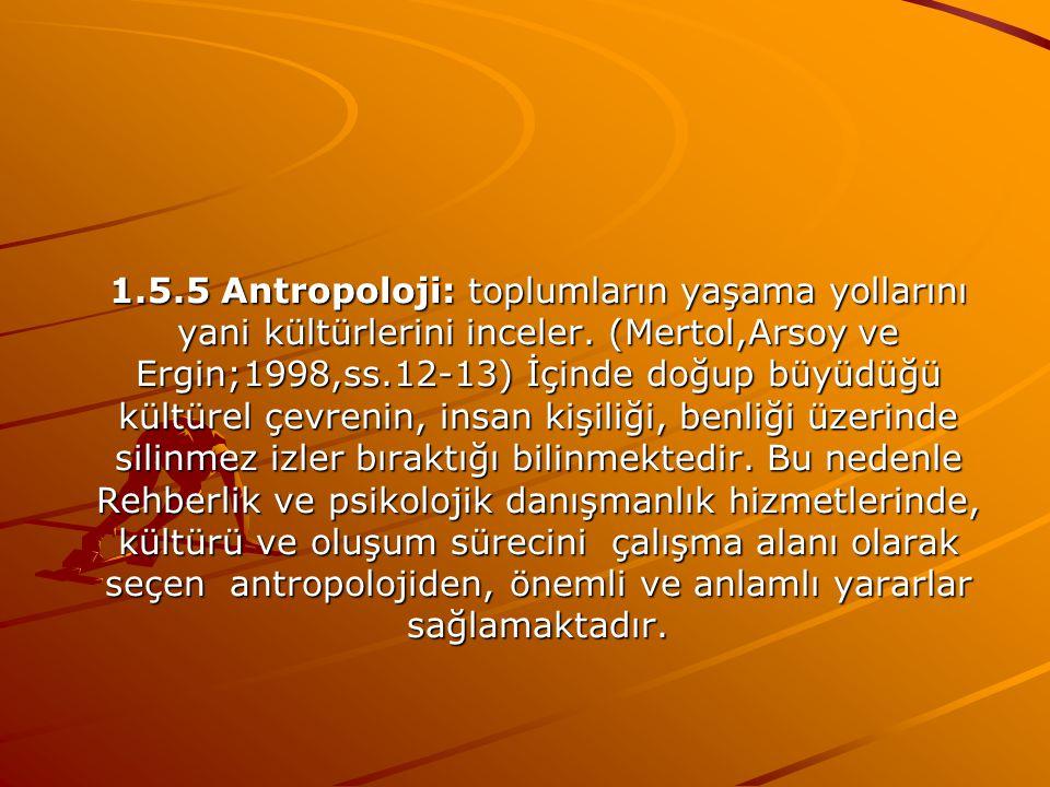 1.5.5 Antropoloji: toplumların yaşama yollarını yani kültürlerini inceler.
