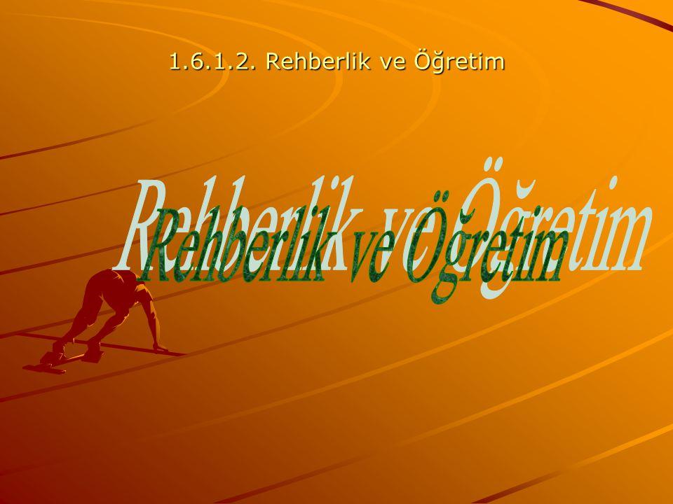 1.6.1.2. Rehberlik ve Öğretim Rehberlik ve Öğretim