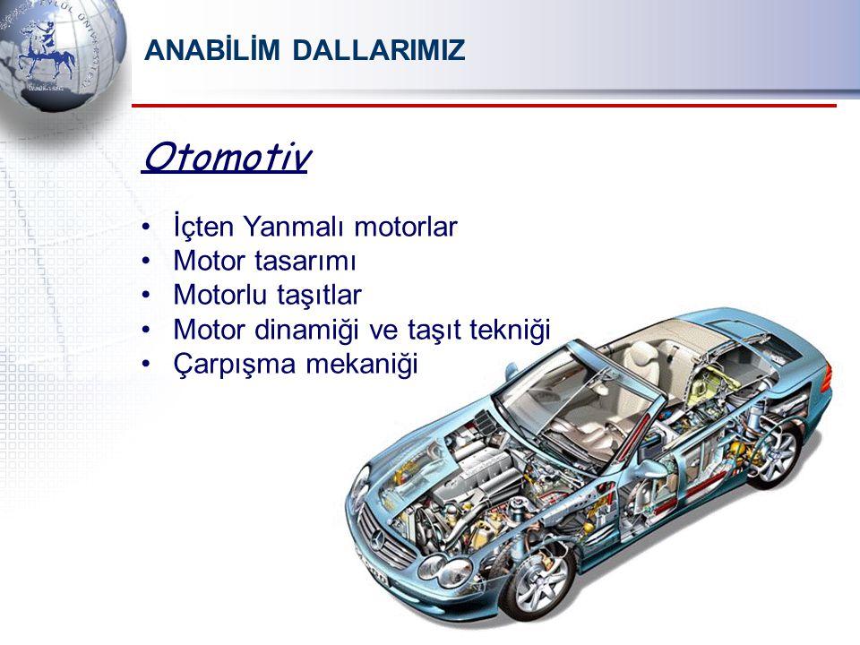 Otomotiv ANABİLİM DALLARIMIZ İçten Yanmalı motorlar Motor tasarımı