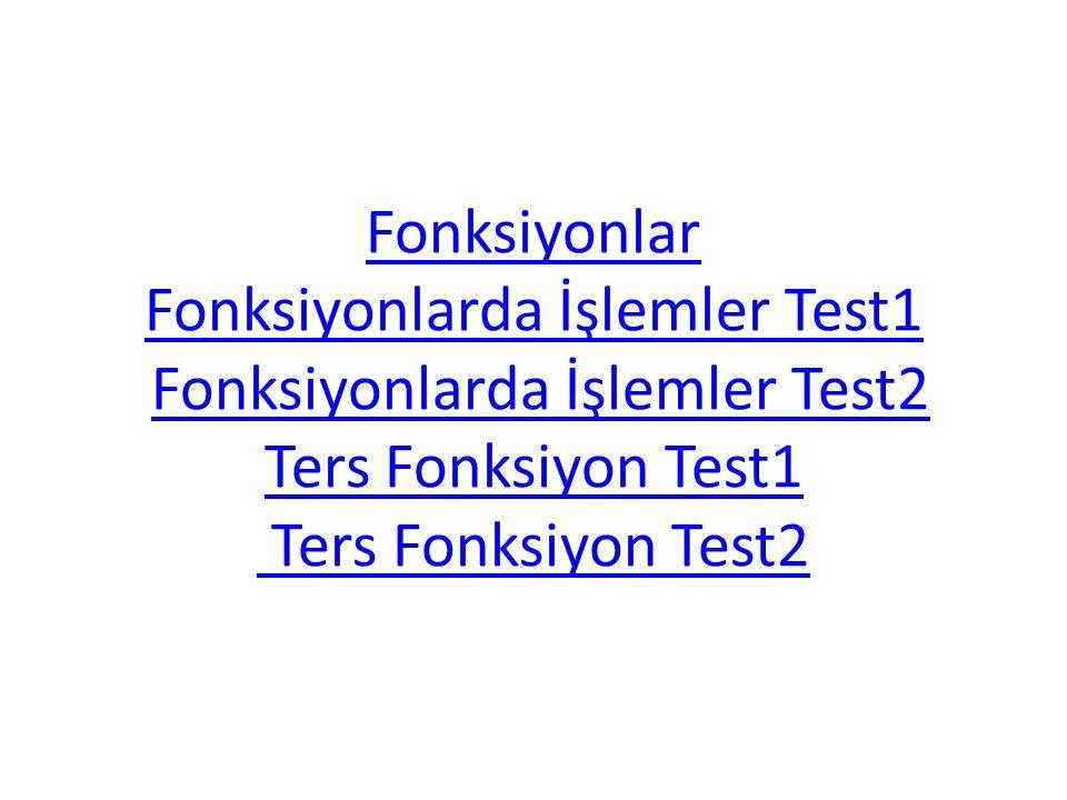 Fonksiyonlar Fonksiyonlarda İşlemler Test1 Fonksiyonlarda İşlemler Test2 Ters Fonksiyon Test1 Ters Fonksiyon Test2