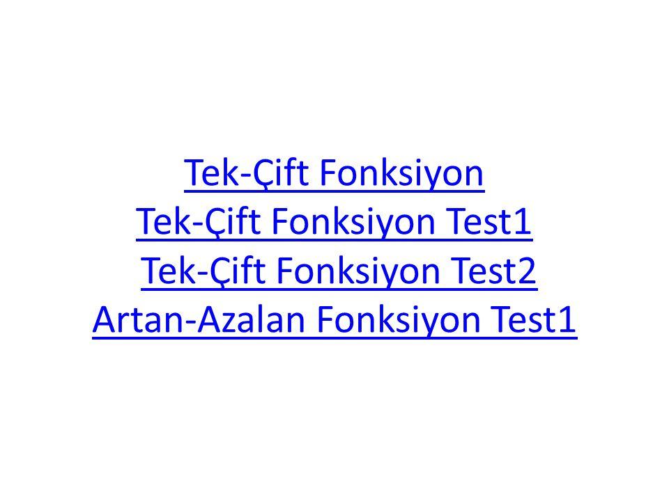 Tek-Çift Fonksiyon Tek-Çift Fonksiyon Test1 Tek-Çift Fonksiyon Test2 Artan-Azalan Fonksiyon Test1