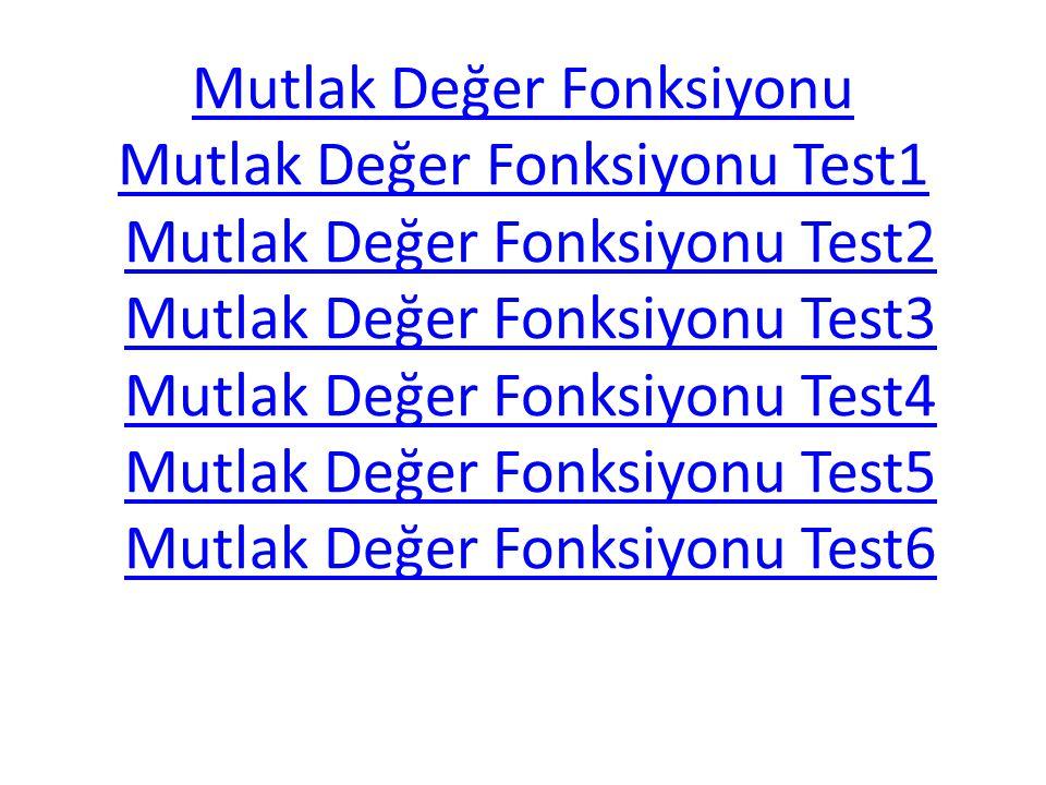 Mutlak Değer Fonksiyonu Mutlak Değer Fonksiyonu Test1 Mutlak Değer Fonksiyonu Test2 Mutlak Değer Fonksiyonu Test3 Mutlak Değer Fonksiyonu Test4 Mutlak Değer Fonksiyonu Test5 Mutlak Değer Fonksiyonu Test6