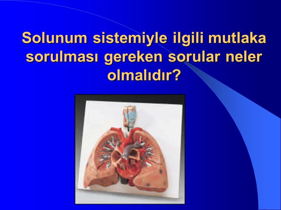 Solunum sistemiyle ilgili mutlaka sorulması gereken sorular neler olmalıdır