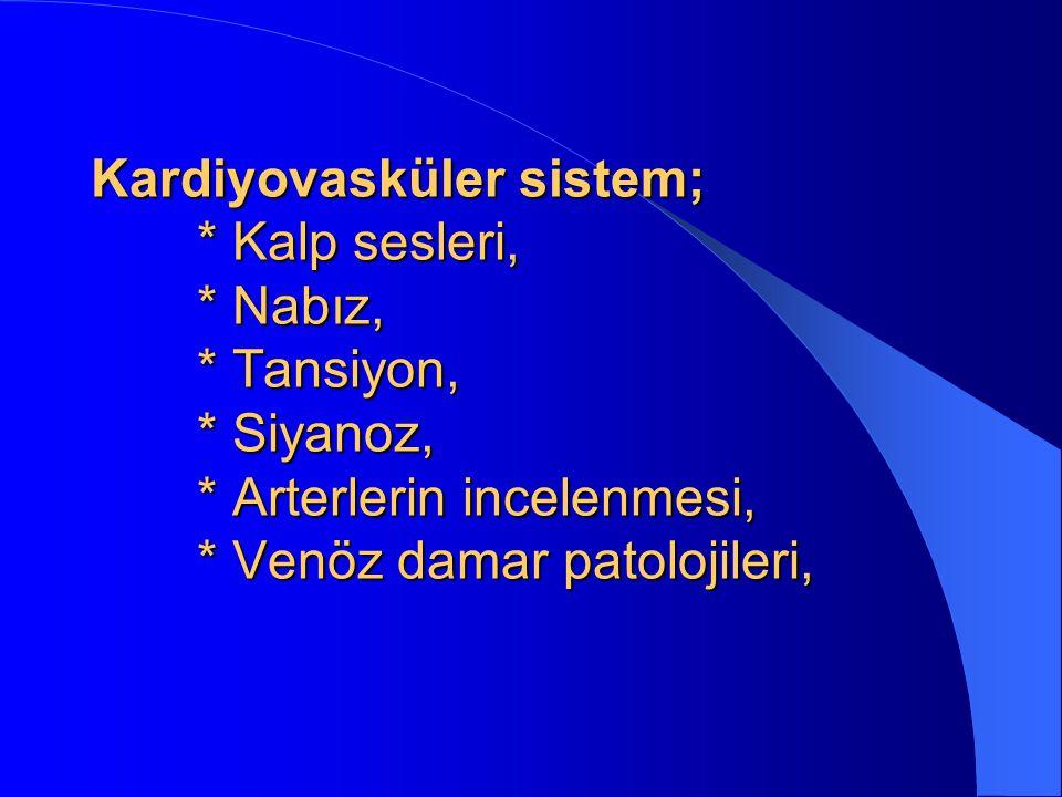 Kardiyovasküler sistem;. Kalp sesleri,. Nabız,. Tansiyon,. Siyanoz,