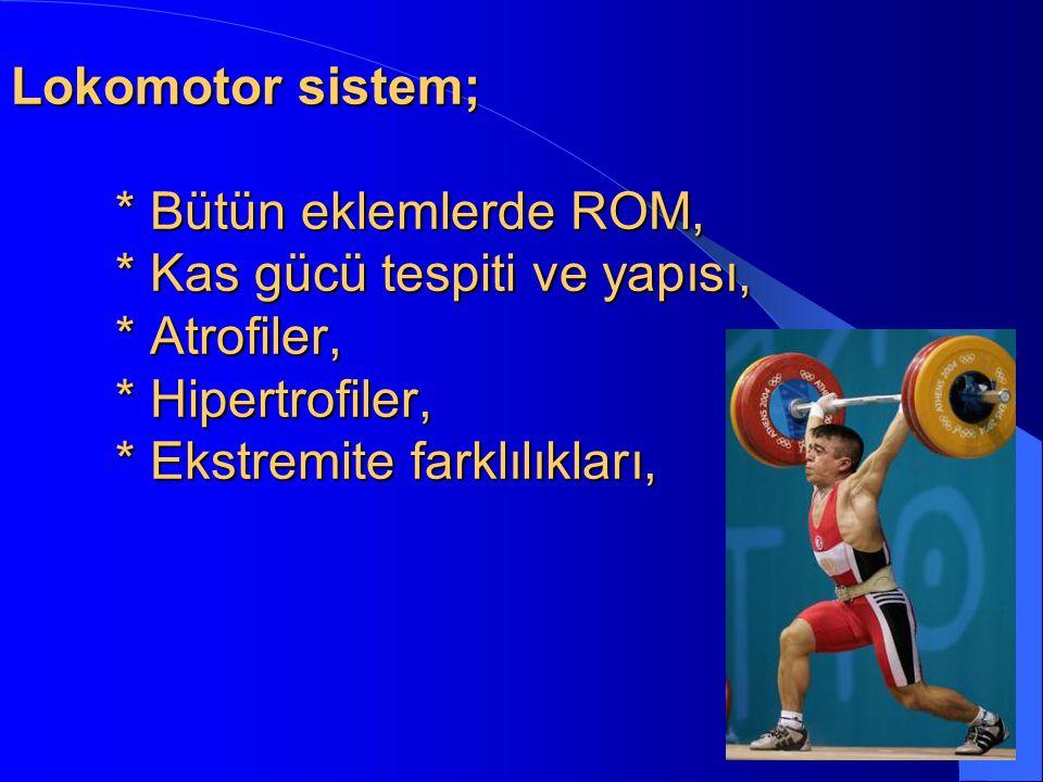 Lokomotor sistem;. Bütün eklemlerde ROM,. Kas gücü tespiti ve yapısı,