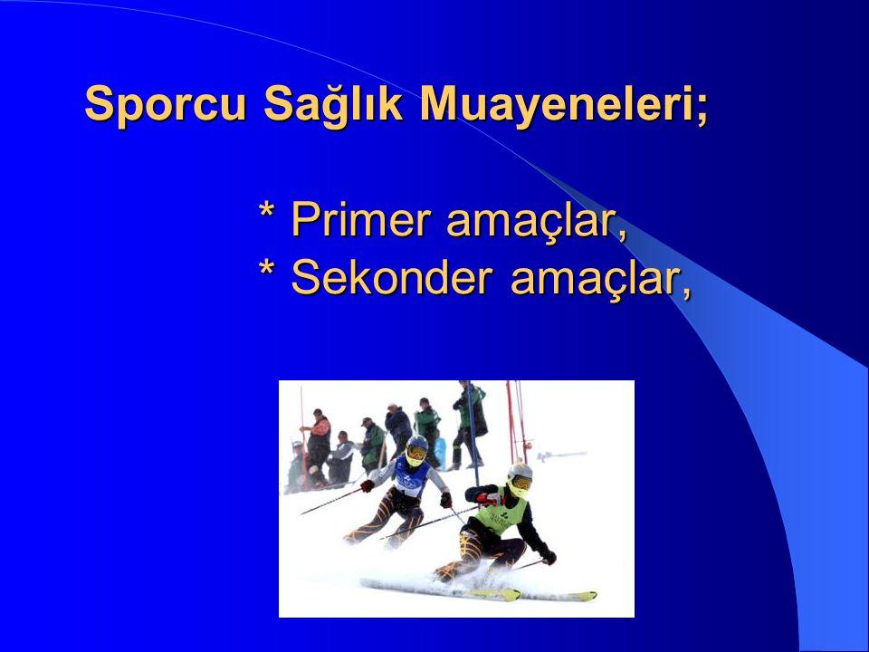 Sporcu Sağlık Muayeneleri; * Primer amaçlar, * Sekonder amaçlar,